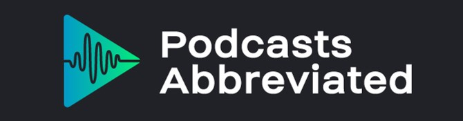 Podcasts Abbreviated